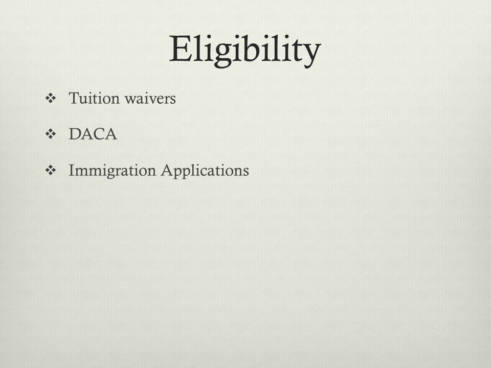 Eligibility  Tuition waivers  DACA  Immigration Applications