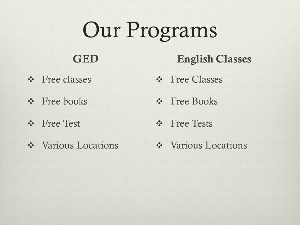 Our Programs GED  Free classes  Free books  Free Test  Various Locations English Classes  Free Classes  Free Books  Free Tests  Various Locations