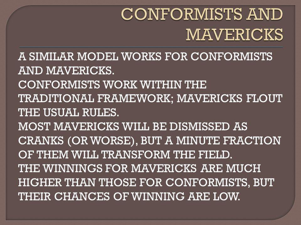 A SIMILAR MODEL WORKS FOR CONFORMISTS AND MAVERICKS.