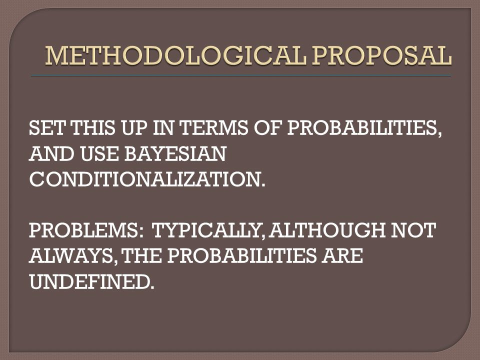 SET THIS UP IN TERMS OF PROBABILITIES, AND USE BAYESIAN CONDITIONALIZATION.