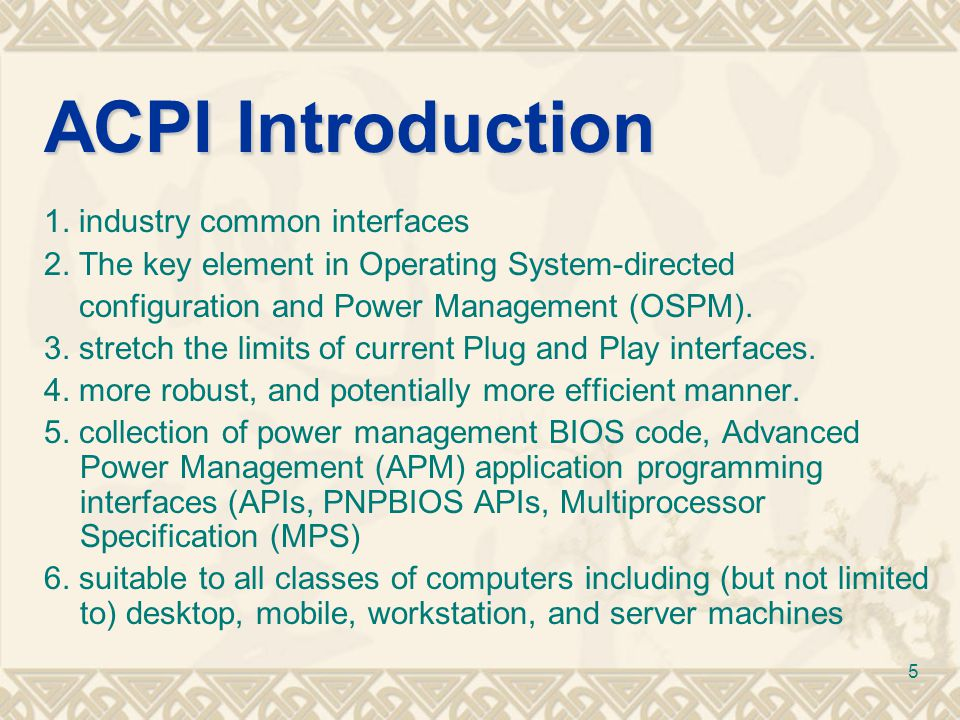 5 ACPI Introduction 1. industry common interfaces 2. The key element in Operating System-directed configuration and Power Management (OSPM). 3. stretc