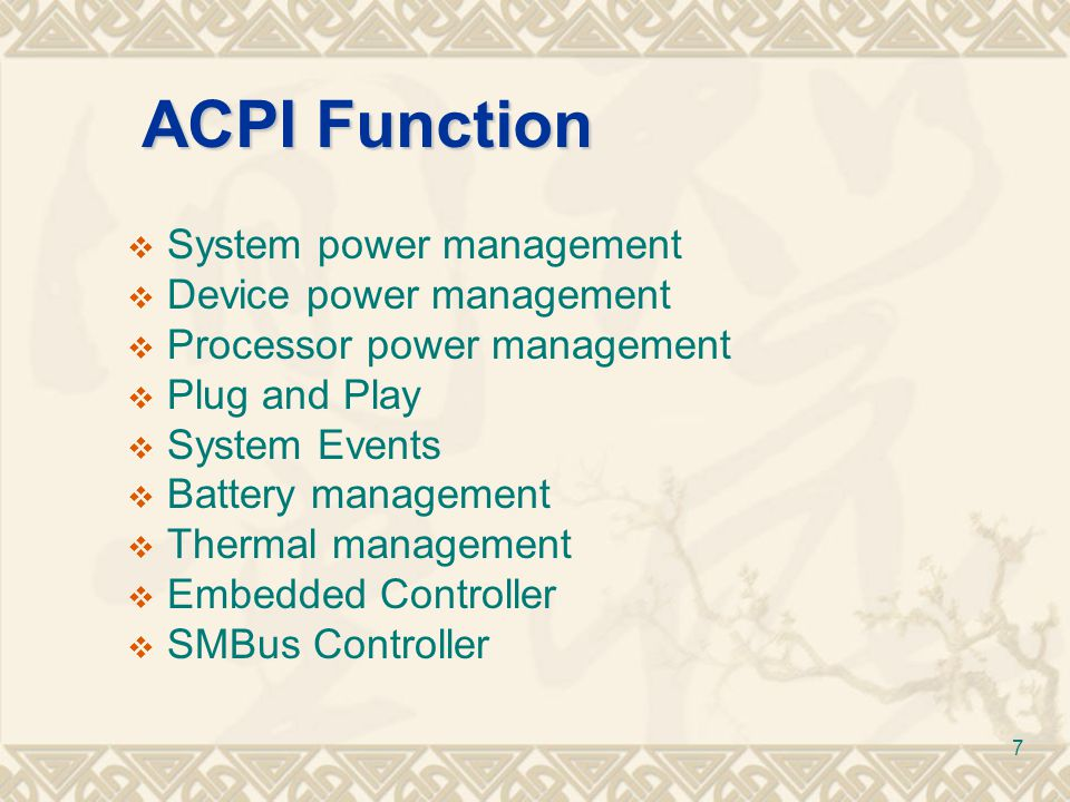 8 Seven Operation Region Types 0 – SystemMemory 1 – SystemIO 2 – PCI_Config 3 – EmbeddedControl 4 – SMBus 5 – CMOS 6 – PCIBARTarget