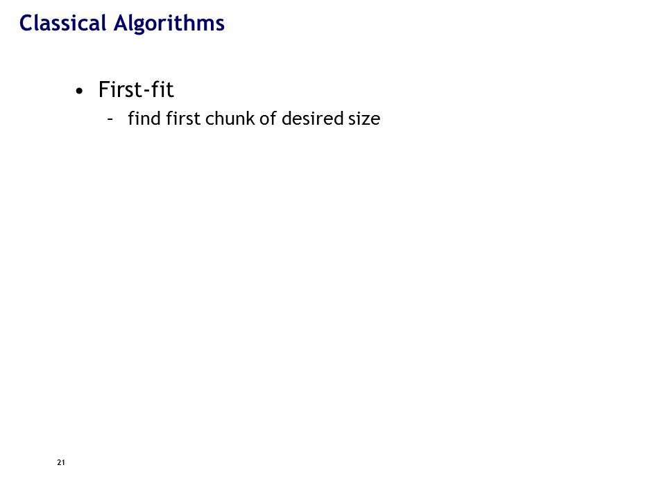 21 Classical Algorithms First-fit –find first chunk of desired size