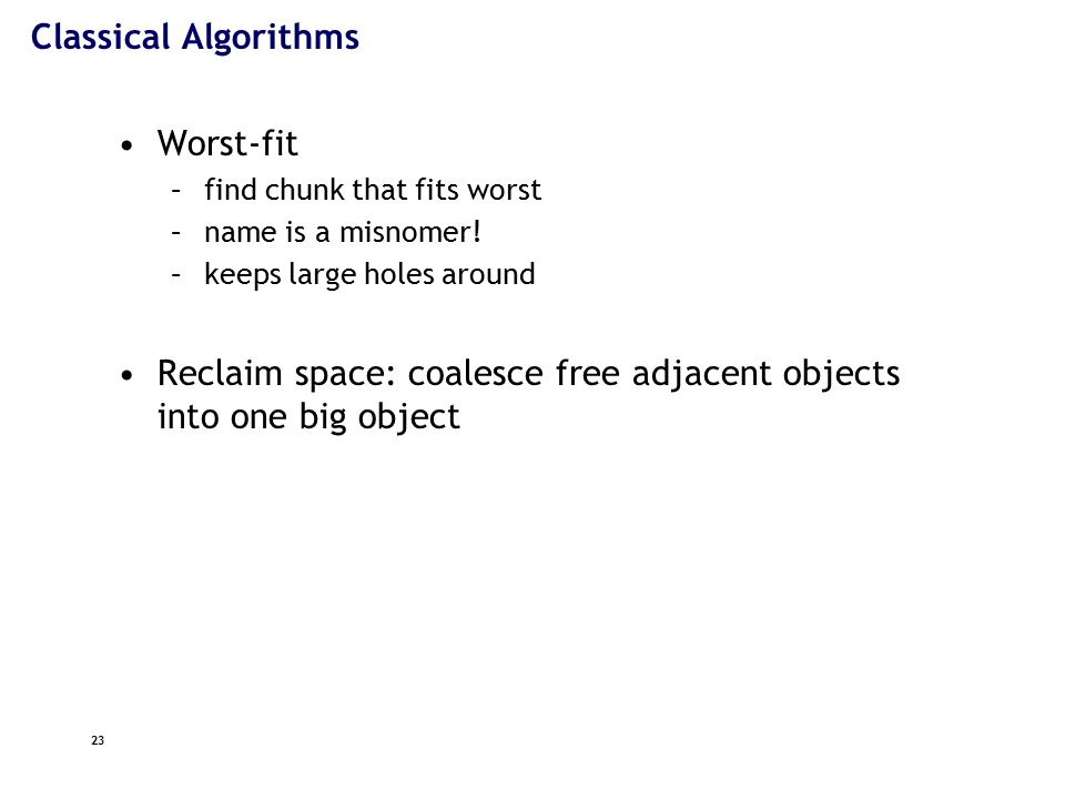 23 Classical Algorithms Worst-fit –find chunk that fits worst –name is a misnomer.