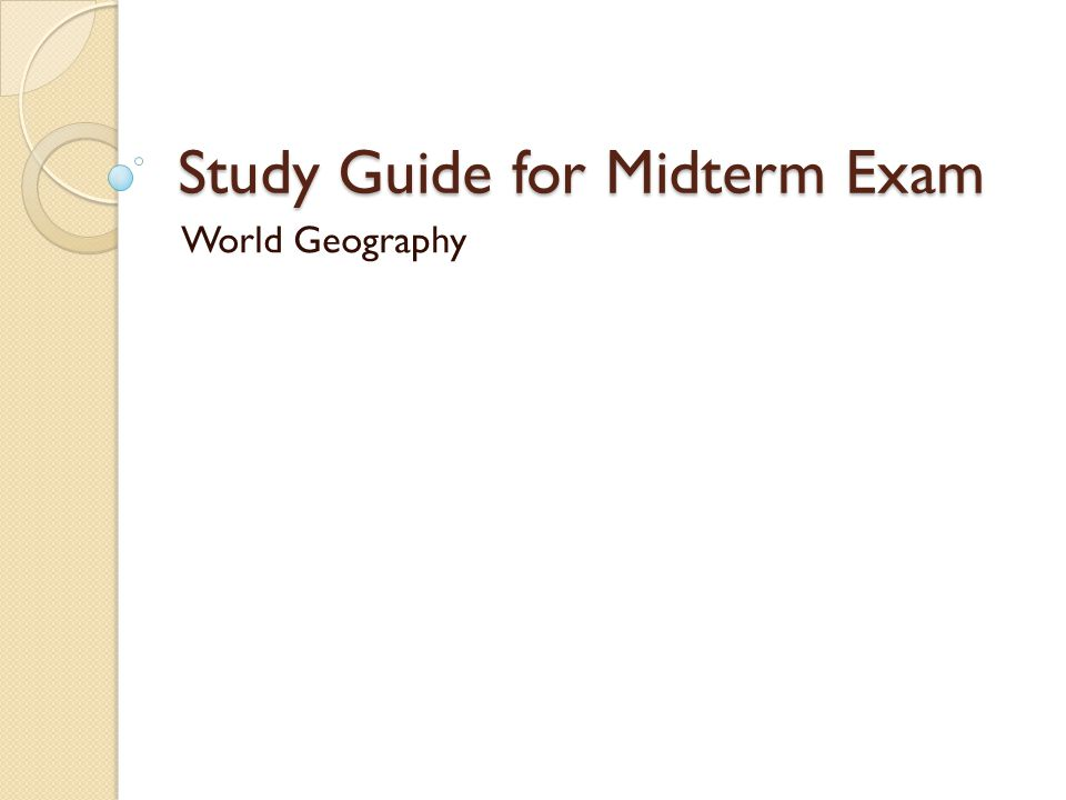 Study Guide for Midterm Exam World Geography