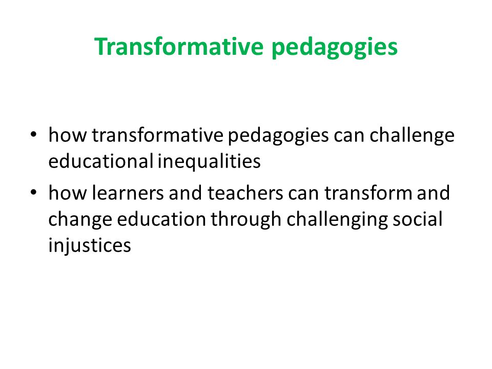 Transformative pedagogies how transformative pedagogies can challenge educational inequalities how learners and teachers can transform and change educ