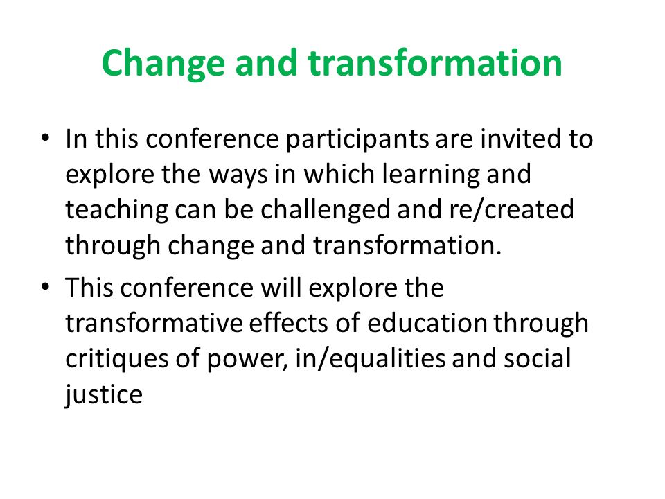 Change and transformation In this conference participants are invited to explore the ways in which learning and teaching can be challenged and re/crea
