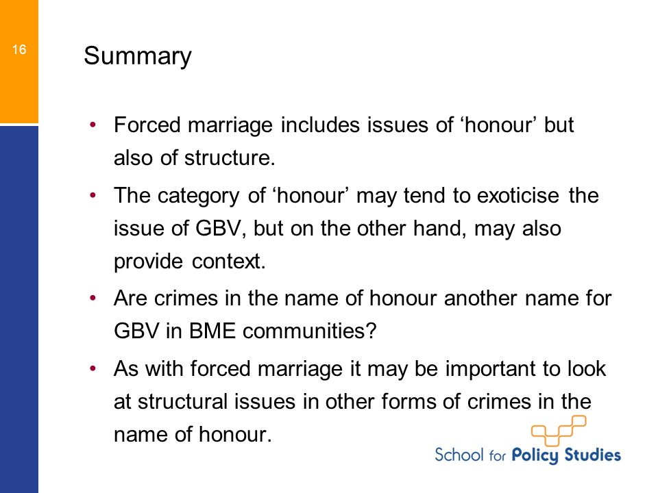 Summary Forced marriage includes issues of 'honour' but also of structure.