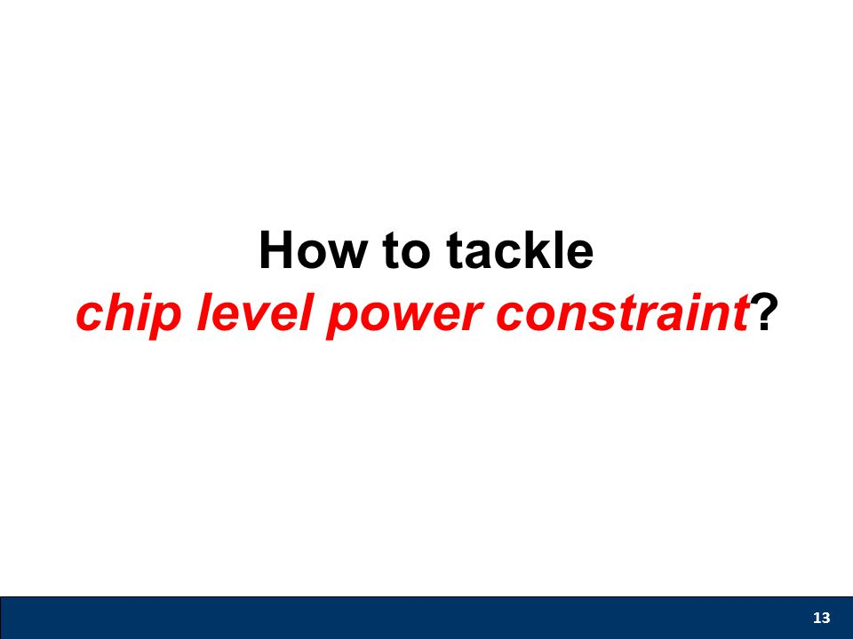 13 How to tackle chip level power constraint?