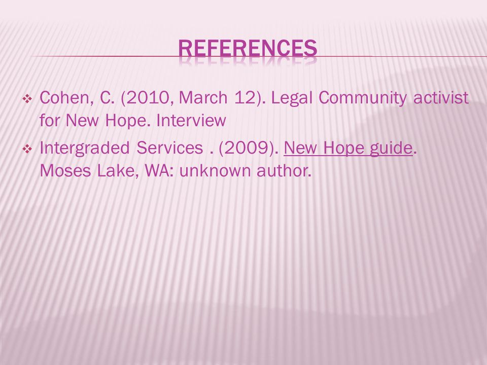  Cohen, C. (2010, March 12). Legal Community activist for New Hope. Interview  Intergraded Services. (2009). New Hope guide. Moses Lake, WA: unknown