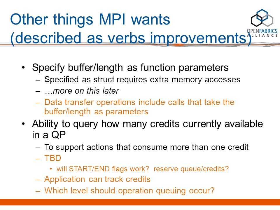 Other things MPI wants (described as verbs improvements) Specify buffer/length as function parameters –Specified as struct requires extra memory acces