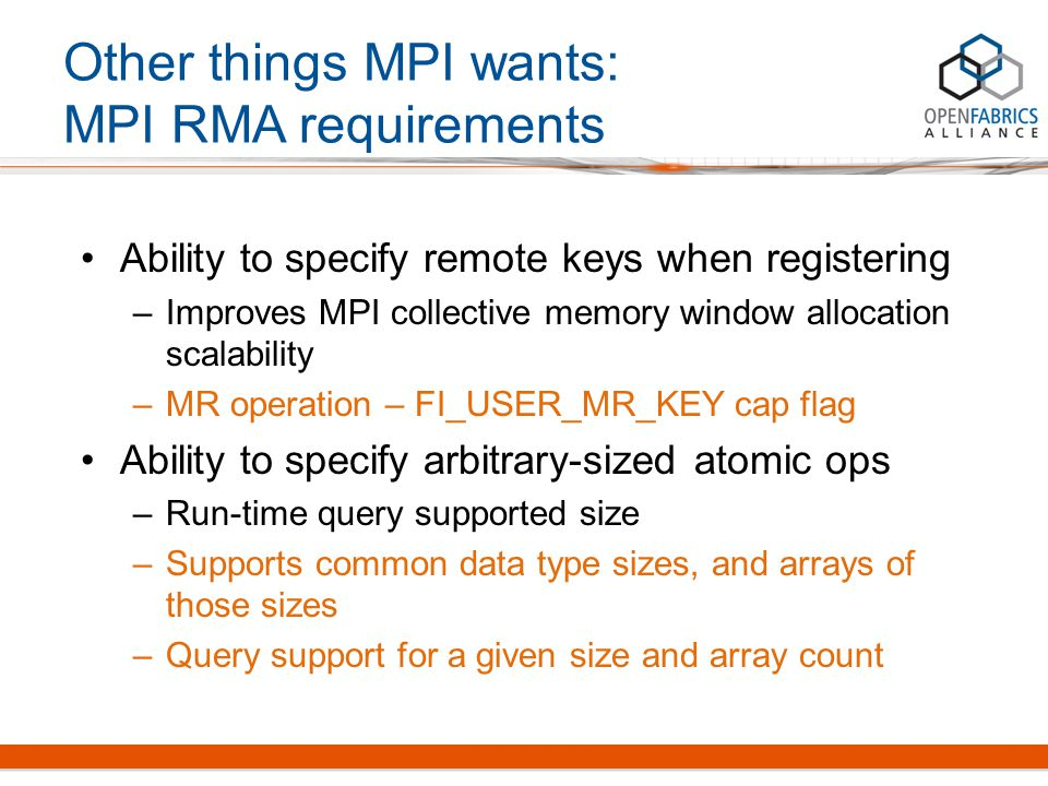 Ability to specify remote keys when registering –Improves MPI collective memory window allocation scalability –MR operation – FI_USER_MR_KEY cap flag