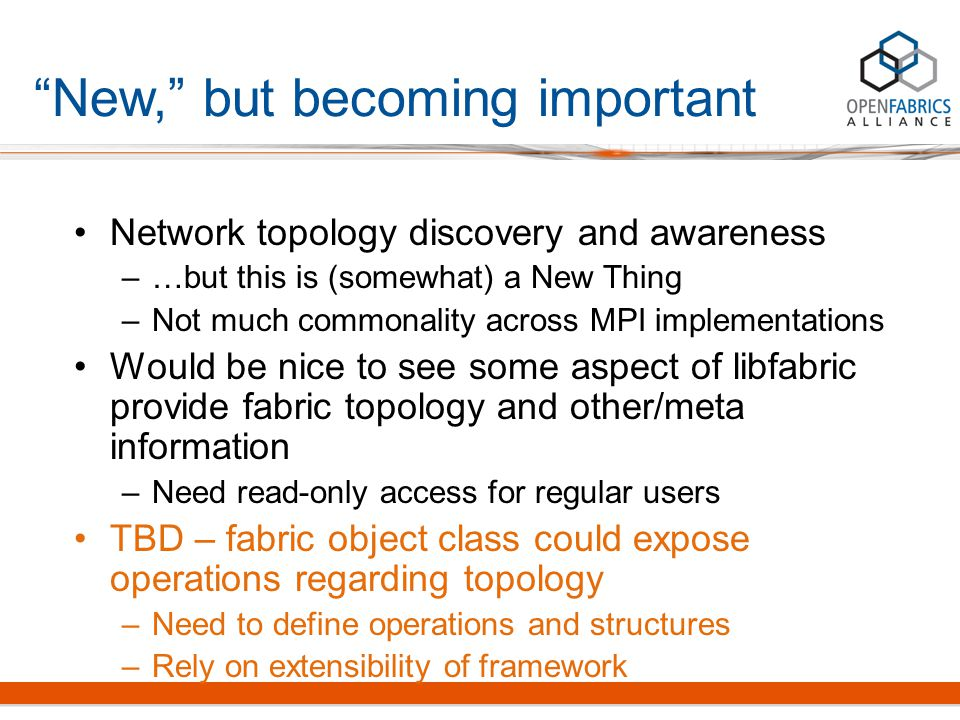 """New,"" but becoming important Network topology discovery and awareness –…but this is (somewhat) a New Thing –Not much commonality across MPI implement"