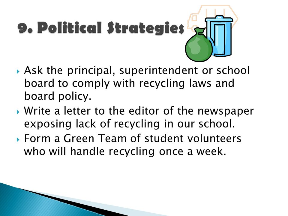  Ask the principal, superintendent or school board to comply with recycling laws and board policy.