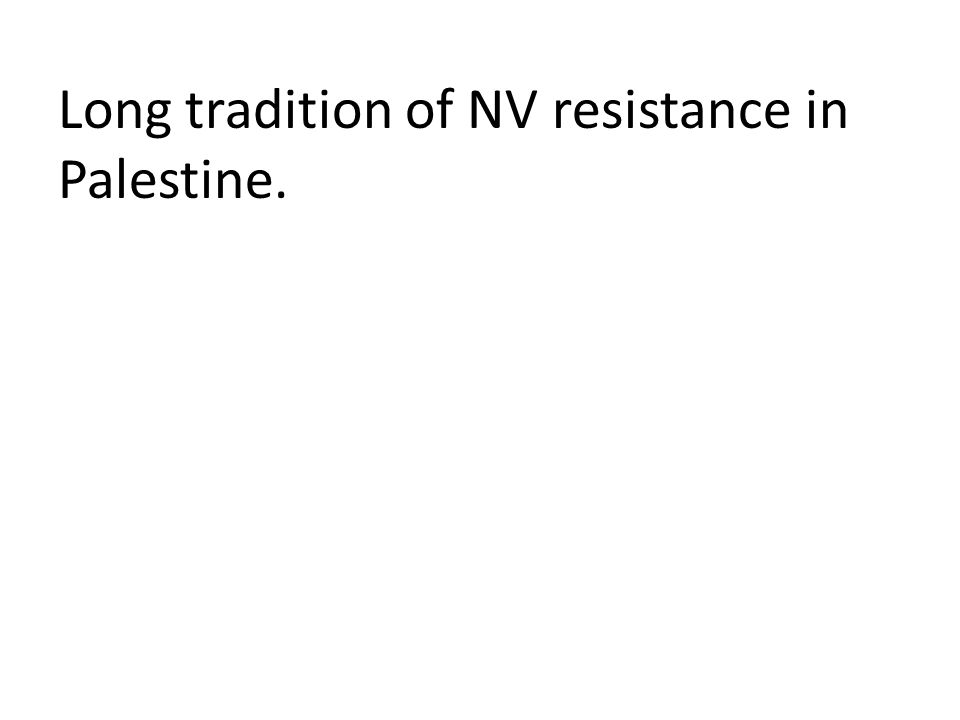 Long tradition of NV resistance in Palestine.