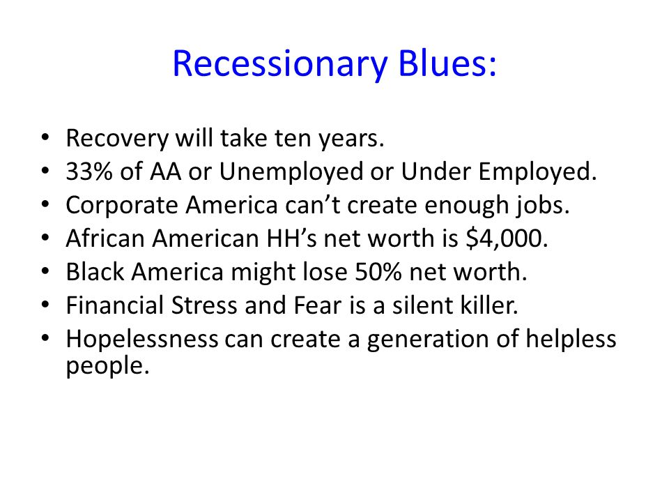 Recessionary Blues: Recovery will take ten years. 33% of AA or Unemployed or Under Employed.