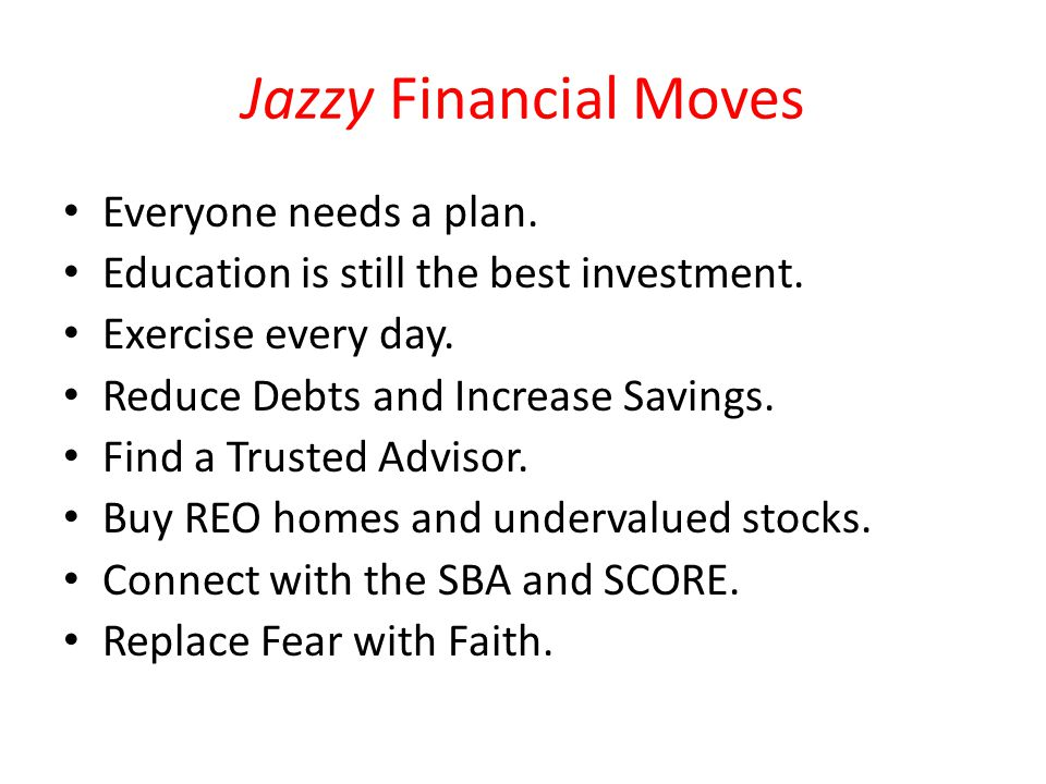 Jazzy Financial Moves Everyone needs a plan. Education is still the best investment.