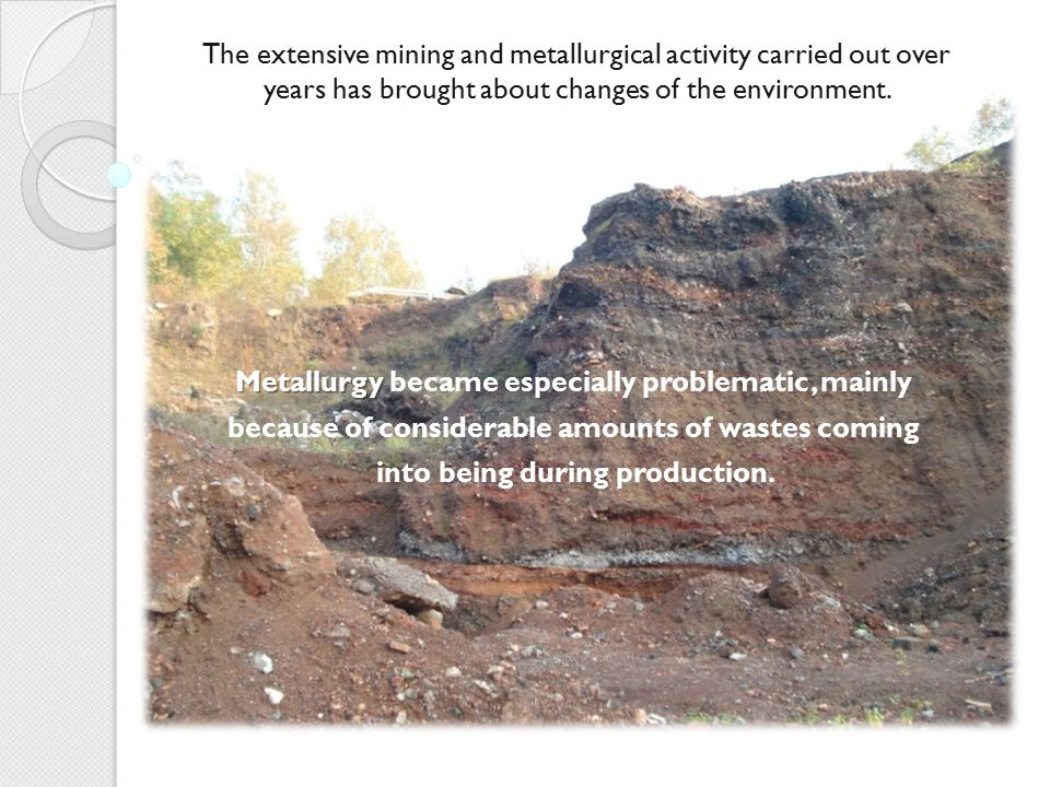 Metallurgy Metallurgy became especially problematic, mainly because of considerable amounts of wastes coming into being during production. The extensi
