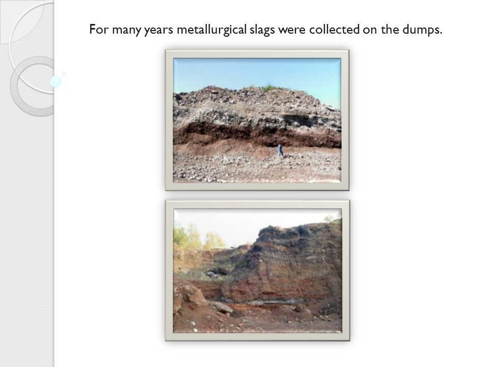 For many years metallurgical slags were collected on the dumps.