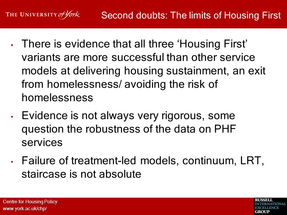 Centre for Housing Policy www.york.ac.uk/chp/ Second doubts: The limits of Housing First There is evidence that all three 'Housing First' variants are