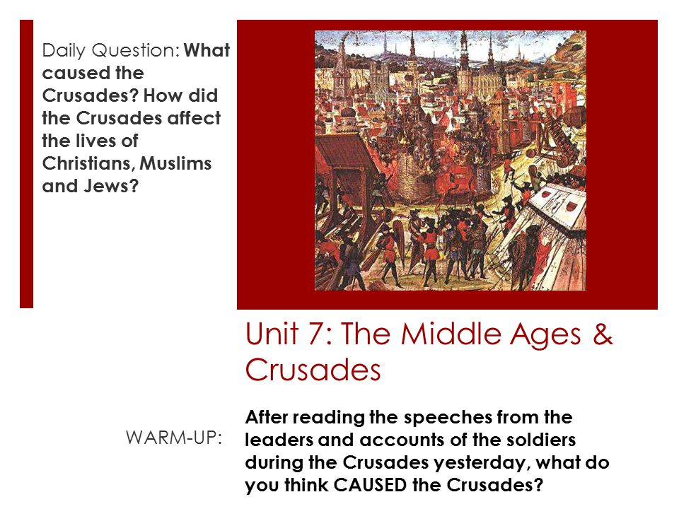 Unit 7: The Middle Ages & Crusades Daily Question: What caused the Crusades.