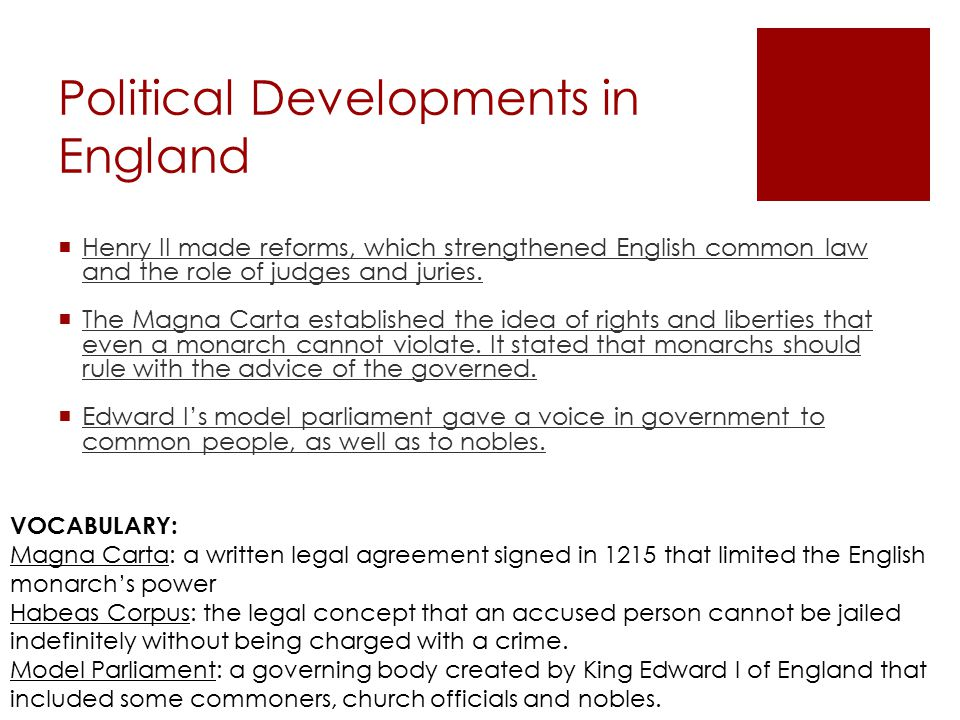 Political Developments in England  Henry II made reforms, which strengthened English common law and the role of judges and juries.