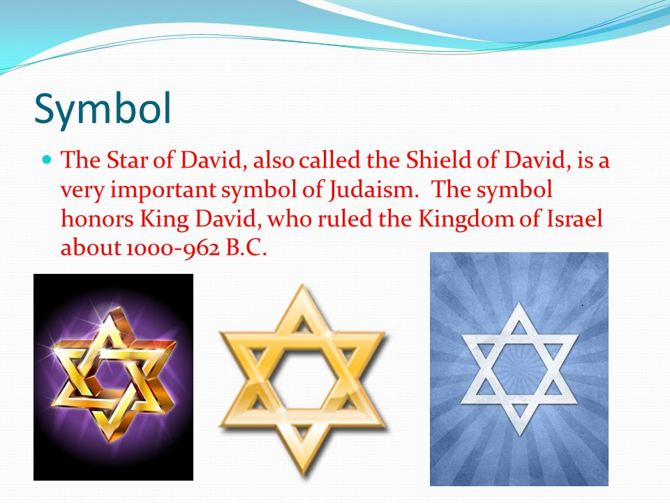 Symbol The Star of David, also called the Shield of David, is a very important symbol of Judaism.
