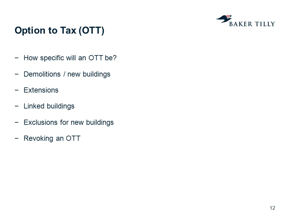 Option to Tax (OTT) −How specific will an OTT be? −Demolitions / new buildings −Extensions −Linked buildings −Exclusions for new buildings −Revoking a