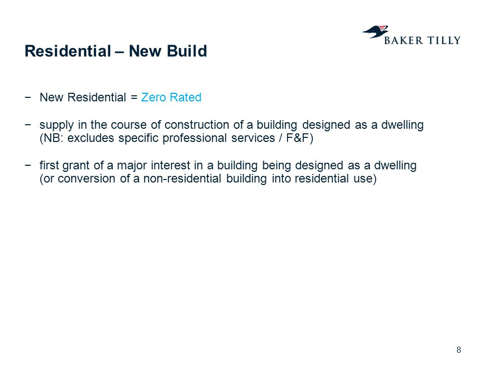 Residential – New Build −New Residential = Zero Rated −supply in the course of construction of a building designed as a dwelling (NB: excludes specifi