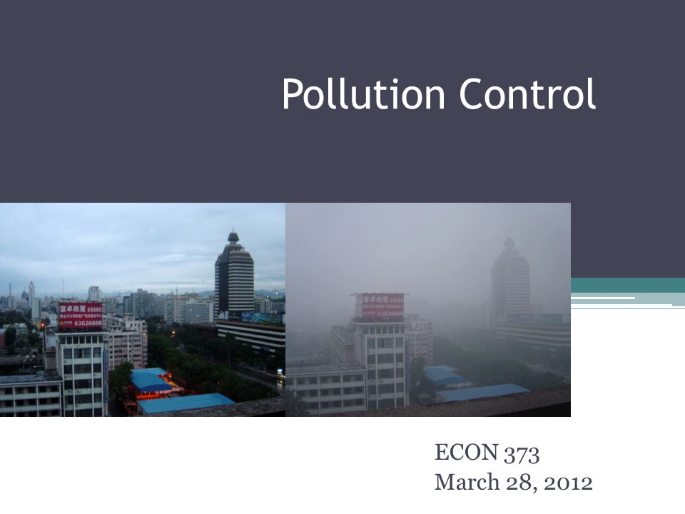 Pollution Control ECON 373 March 28, 2012