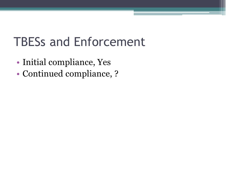 TBESs and Enforcement Initial compliance, Yes Continued compliance,