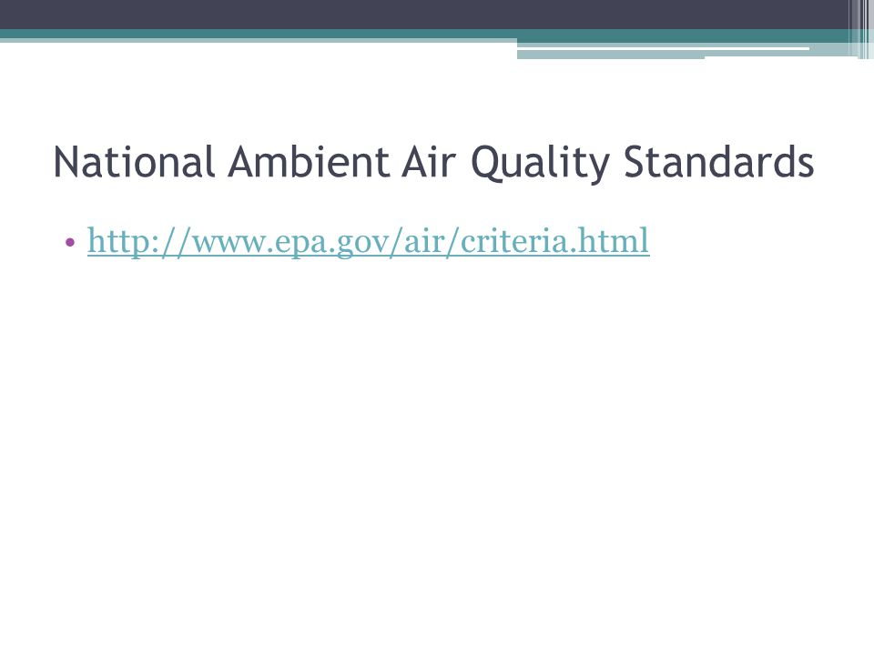 National Ambient Air Quality Standards http://www.epa.gov/air/criteria.html