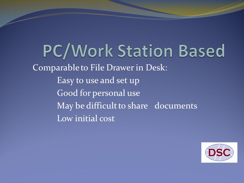 Comparable to File Drawer in Desk: Easy to use and set up Good for personal use May be difficult to share documents Low initial cost