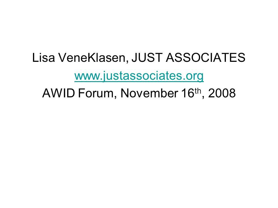 Lisa VeneKlasen, JUST ASSOCIATES www.justassociates.org AWID Forum, November 16 th, 2008