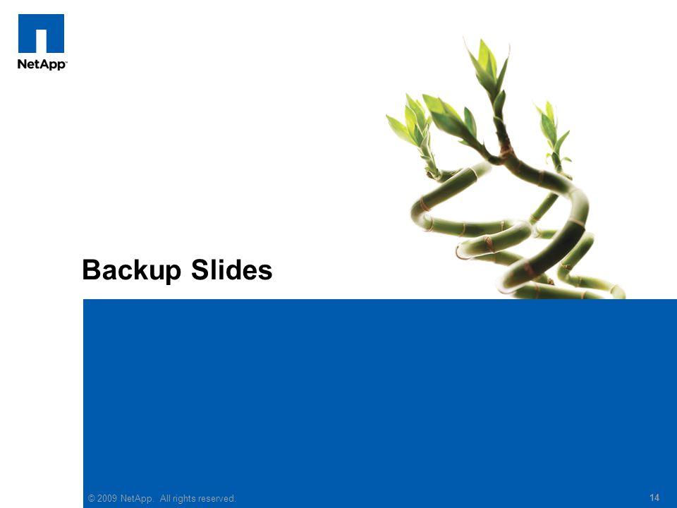 © 2009 NetApp. All rights reserved. 14 Backup Slides 14 © 2009 NetApp. All rights reserved.