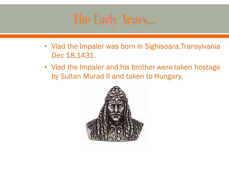 Vlad the Impaler was born in Sighisoara,Transylvania Dec 18,1431.
