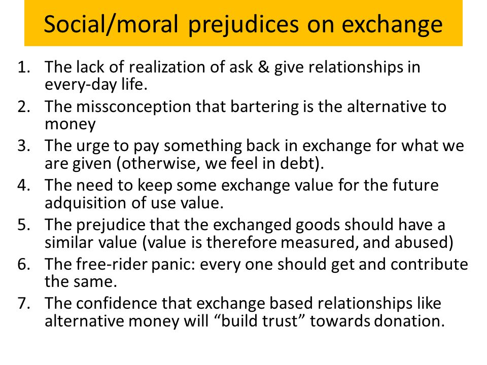 Social/moral prejudices on exchange 1.The lack of realization of ask & give relationships in every-day life.