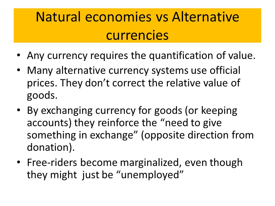 Natural economies vs Alternative currencies Any currency requires the quantification of value.