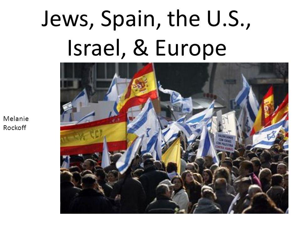 Jews, Spain, the U.S., Israel, & Europe Melanie Rockoff