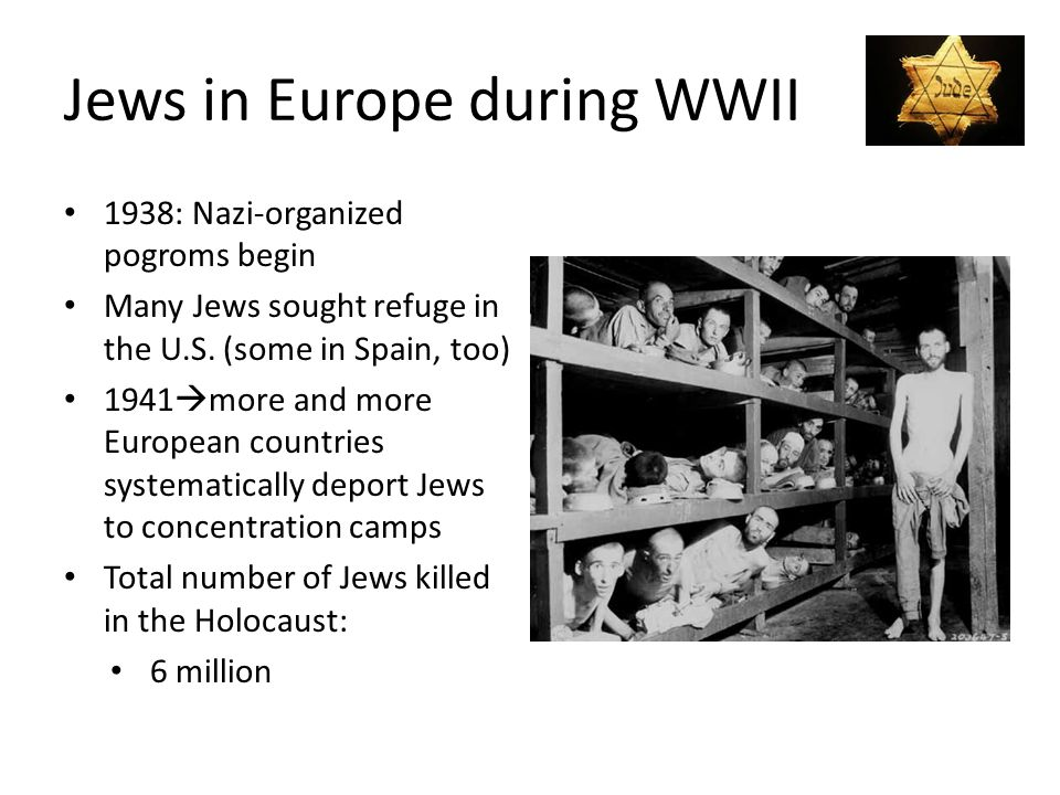 Jews in Europe during WWII 1938: Nazi-organized pogroms begin Many Jews sought refuge in the U.S. (some in Spain, too) 1941  more and more European c
