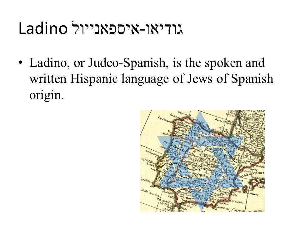 Ladino גודיאו - איספאנייול Ladino, or Judeo-Spanish, is the spoken and written Hispanic language of Jews of Spanish origin.
