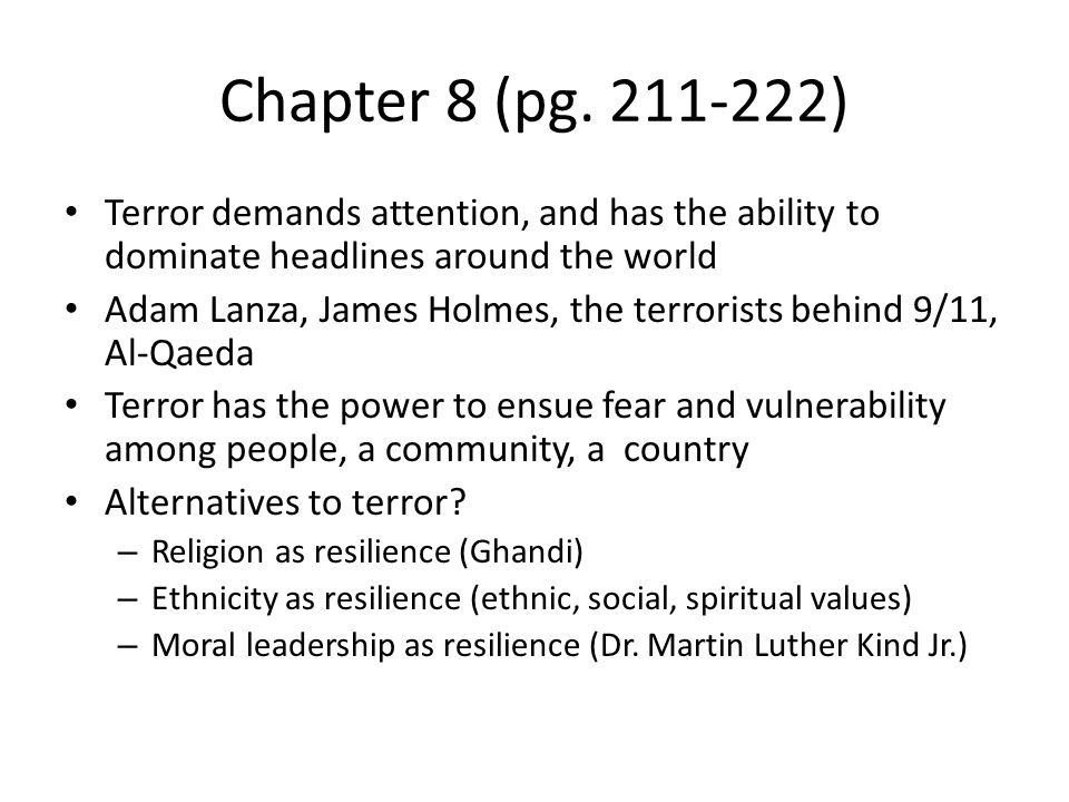 Chapter 8 (pg. 211-222) Terror demands attention, and has the ability to dominate headlines around the world Adam Lanza, James Holmes, the terrorists