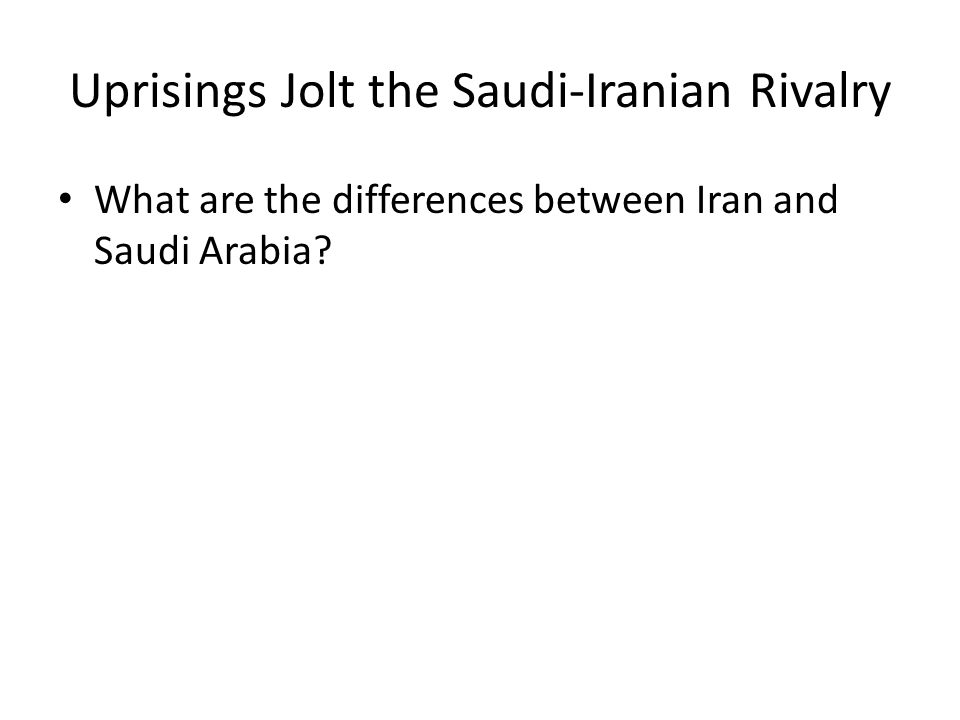 Uprisings Jolt the Saudi-Iranian Rivalry Both have radically different visions of regional order, and they both aspire to be the leaders of the Islamic world.