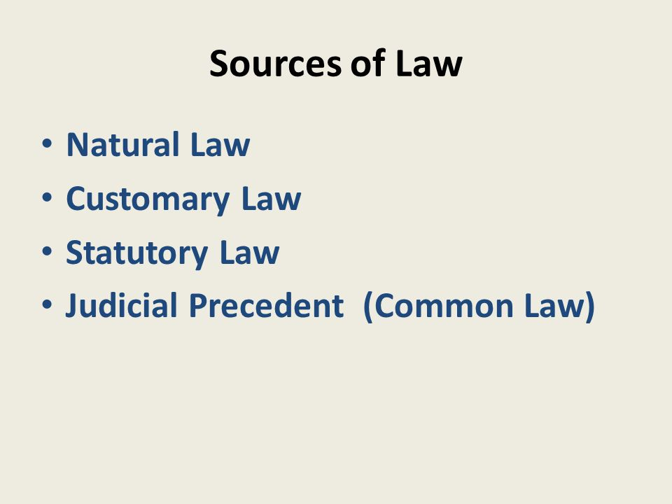 Sources of Law Natural Law Customary Law Statutory Law Judicial Precedent (Common Law)