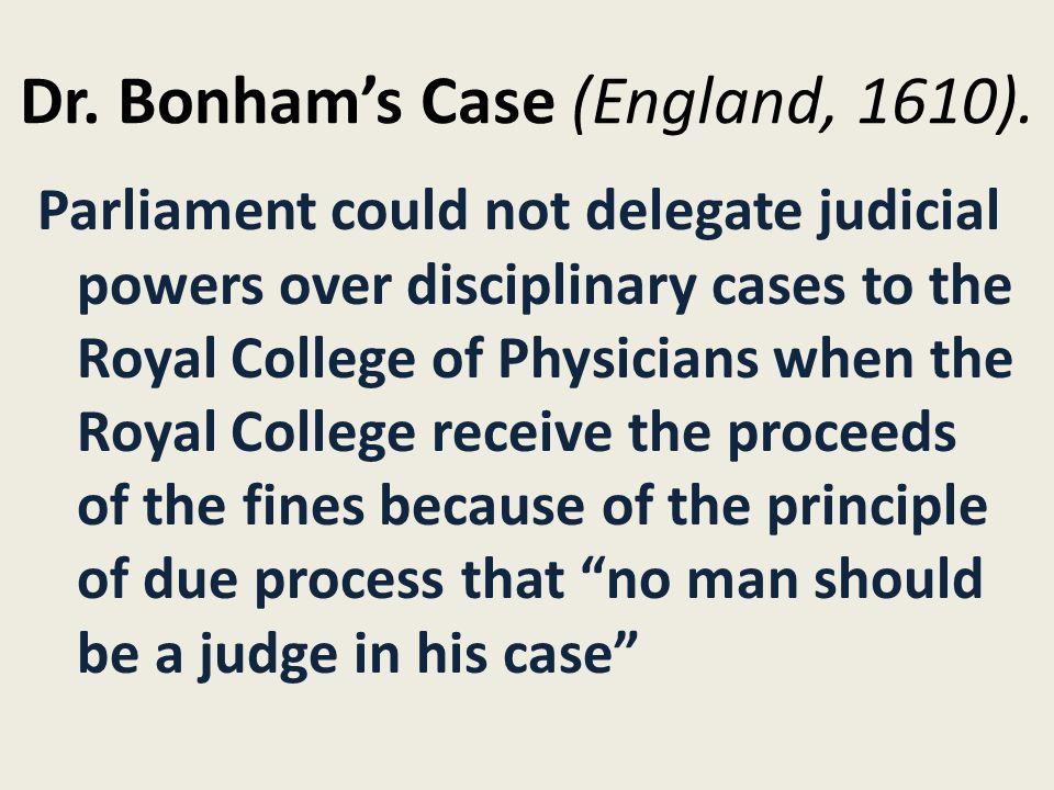 Dr. Bonham's Case (England, 1610).