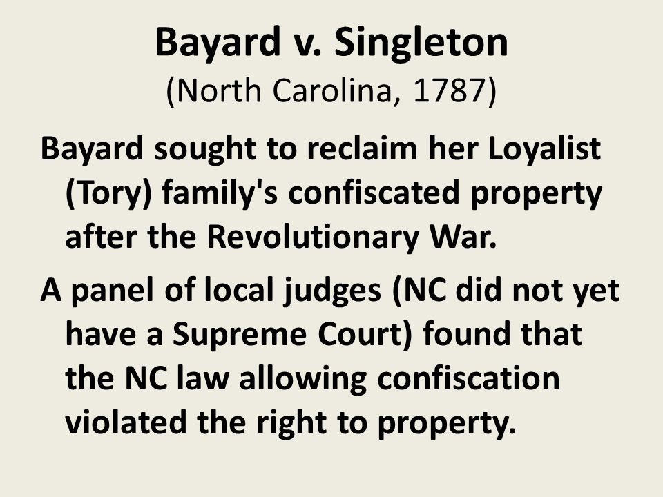 Bayard v. Singleton (North Carolina, 1787) Bayard sought to reclaim her Loyalist (Tory) family's confiscated property after the Revolutionary War. A p