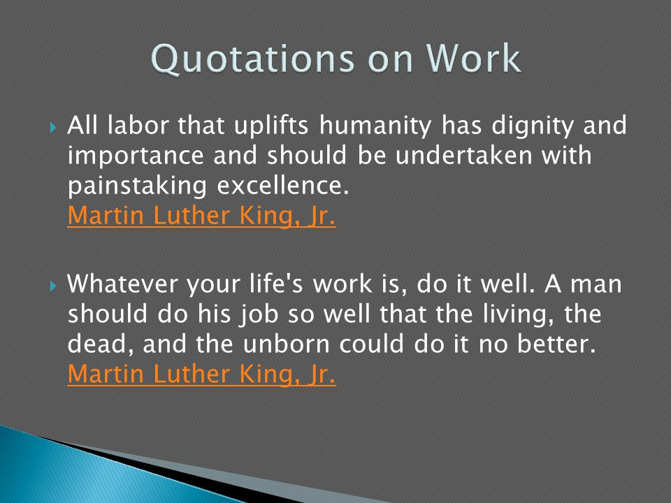  All labor that uplifts humanity has dignity and importance and should be undertaken with painstaking excellence.