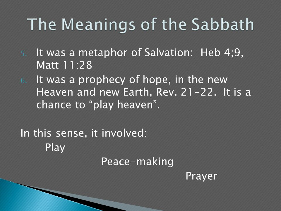 5. It was a metaphor of Salvation: Heb 4;9, Matt 11:28 6.