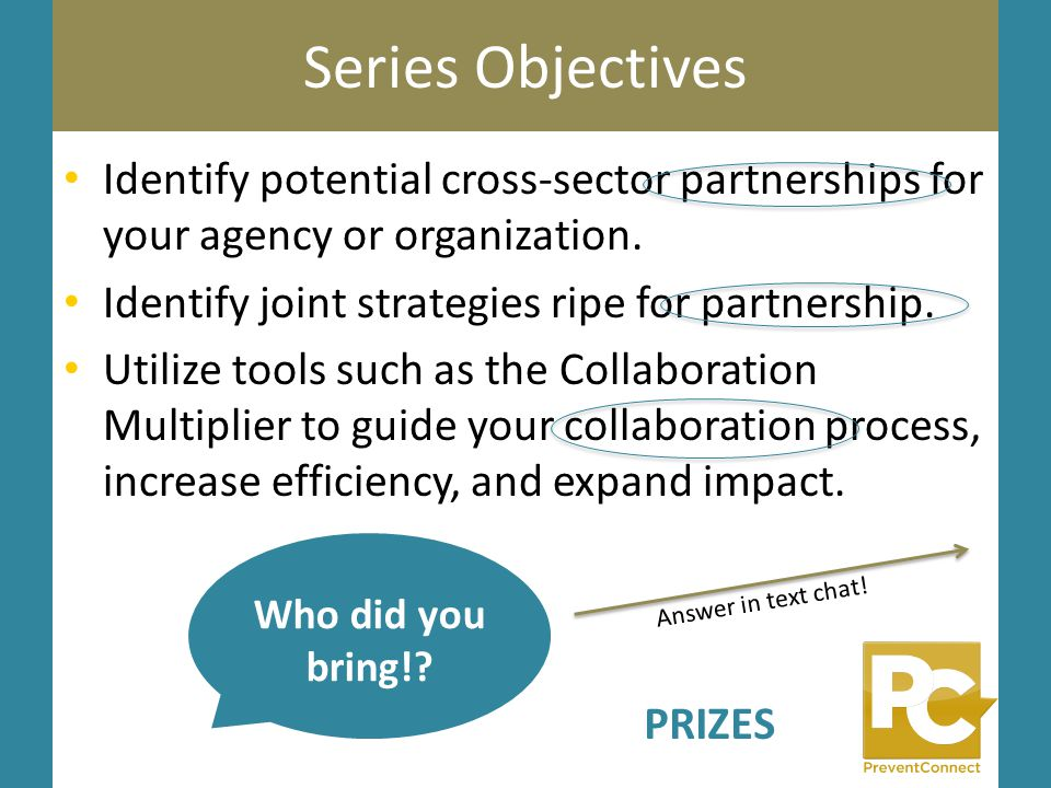 Series Objectives Identify potential cross-sector partnerships for your agency or organization. Identify joint strategies ripe for partnership. Utiliz