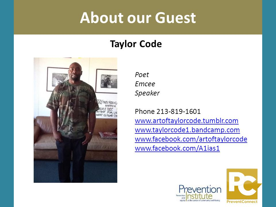 About our Guest Taylor Code Poet Emcee Speaker Phone 213-819-1601 www.artoftaylorcode.tumblr.com www.taylorcode1.bandcamp.com www.facebook.com/artoftaylorcode www.facebook.com/A1ias1